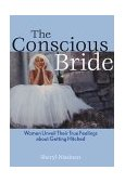 Conscious Bride Women Unveil Their True Feelings about Getting Hitched 2000 9781572242135 Front Cover