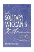 Solitary Wiccan's Bible 2004 9781578633135 Front Cover