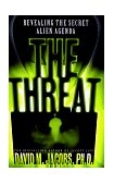 Threat Revealing the Secret Alien Agenda 1st 1999 9780684848136 Front Cover