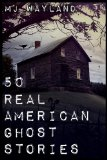 50 Real American Ghost Stories A Journey into the Haunted History of the United States - 1800 To 1899 2013 9781909667136 Front Cover