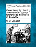 Cases in equity pleading : selected with special reference to the subject of Discovery 2010 9781240150137 Front Cover