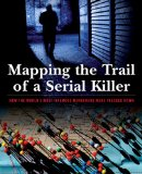 Mapping the Trail of a Serial Killer How the World's Most Infamous Murderers Were Tracked Down 2009 9781599218137 Front Cover
