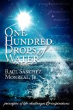 One Hundred Drops of Water Principles of Life-Challenges and Inspirations 2006 9781600370137 Front Cover