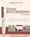 Home Butchering Handbook Enjoy Finer, Fresher, Healthier Cuts of Meat from Your Own Kitchen 2013 9781615642137 Front Cover