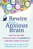 Rewire Your Anxious Brain How to Use the Neuroscience of Fear to End Anxiety, Panic and Worry 2015 9781626251137 Front Cover