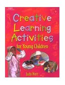 Creative Learning Activities for Young Children 1st 2000 9780766816138 Front Cover