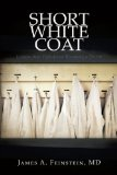 Short White Coat Lessons from Patients on Becoming a Doctor 2009 9781440175138 Front Cover