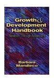 Growth and Development Handbook Newborn Through Adolescent 1st 2003 9781401810139 Front Cover