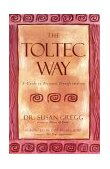 Toltec Way A Guide to Personal Transformation 2001 9781580632140 Front Cover