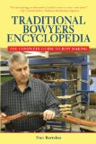 Traditional Bowyer's Encyclopedia The Complete Guide to Bow Making 2011 9781616081140 Front Cover