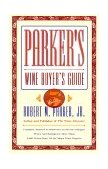 Parker's Wine Buyer's Guide The Complete, Easy-to-Use Reference on Recent Vintages, Prices, and Ratings for More than 8,000 Wines from All the Major Wine Regions 5th 1999 9780684800141 Front Cover