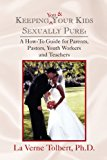 Keeping You and Your Kids Sexually Pure 2009 9781441514141 Front Cover