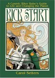 Kick Start A Cosmic Biker Babe's Guide to Life and Changing the Planet 2005 9781573242141 Front Cover