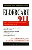 Eldercare 911 The Caregiver's Complete Handbook for Making Decisions 2002 9781591020141 Front Cover