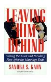 Leaving Him Behind Cutting the Cord and Breaking Free after the Marriage Ends 1992 9780345364142 Front Cover