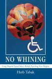 No Whining Craig Hospital Spinal Injury Rehab: Reaching New Heights 2005 9780595378142 Front Cover