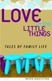 Love in the Little Things Tales of Family Life 2007 9780867168143 Front Cover