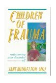 Children of Trauma Rediscovering Your Discarded Self 1st 1989 9781558740143 Front Cover