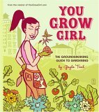You Grow Girl The Groundbreaking Guide to Gardening 2005 9780743270144 Front Cover