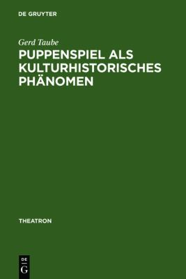 """Puppenspiel Als Kulturhistorisches Ph�nomen Vorstudien Zu Einer """"Sozial- und Kulturgeschichte des Puppenspiels"""" 1995 9783484660144 Front Cover"""