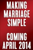 Making Marriage Simple Ten Relationship-Saving Truths 2014 9780770437145 Front Cover