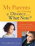 My Parents Are Getting A Divorce... What Now? 2006 9781600344145 Front Cover