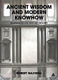 Ancient Wisdom and Modern Knowhow Learning to Live with Uncertainty 2013 9781908967145 Front Cover