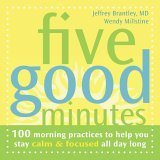 Five Good Minutes 100 Morning Practices to Help You Stay Calm and Focused All Day Long 2005 9781572244146 Front Cover