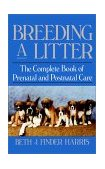 Breeding a Litter The Complete Book of Prenatal and Postnatal Care 1993 9780876054147 Front Cover