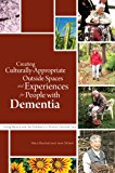 Creating Culturally Appropriate Outside Spaces and Experiences for People with Dementia Using Nature and the Outdoors in Person-Centred Care 2014 9781849055147 Front Cover