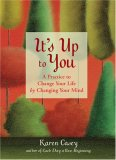 It's up to You A Practice to Change Your Life by Changing Your Mind (from the Author of Each Day a New Beginning and Let Go Now) 2008 9781573243148 Front Cover