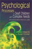 Psychological Processes in Deaf Children with Complex Needs An Evidence-Based Practical Guide 1st 2007 9781843104148 Front Cover