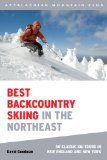 Best Backcountry Skiing in the Northeast 50 Classic Ski Tours in New England and New York 2010 9781934028148 Front Cover