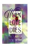 When Love Dies How to Save a Hopeless Marriage 1st 1999 9780849937149 Front Cover