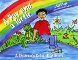 Boy and a Turtle A Children's Relaxation Story to Improve Sleep, Manage Stress, Anxiety, Anger (Indigo Dreams) 2007 9780978778149 Front Cover