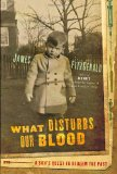 What Disturbs Our Blood A Son's Quest to Redeem the Past 2010 9780679313151 Front Cover