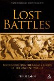 Lost Battles Reconstructing the Great Clashes of the Ancient World 1st 2009 9780826430151 Front Cover