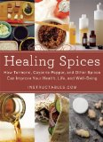 Healing Spices How Turmeric, Cayenne Pepper, and Other Spices Can Improve Your Health, Life, and Well-Being 2014 9781629148151 Front Cover