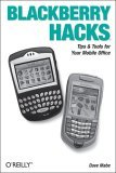 Blackberry Hacks Tips and Tools for Your Mobile Office 2005 9780596101152 Front Cover