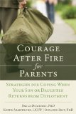 Courage after Fire for Parents Strategies for Coping When Your Son or Daughter Returns from Deployment 2013 9781608827152 Front Cover