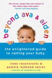 Beyond Ava and Aiden The Enlightened Guide to Naming Your Baby 5th 2009 9780312539153 Front Cover