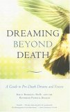 Dreaming Beyond Death A Guide to Pre-Death Dreams and Visions 2006 9780807077153 Front Cover