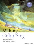 Making Color Sing, 25th Anniversary Edition Practical Lessons in Color and Design 1st 2011 9780823031153 Front Cover