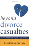 Beyond Divorce Casualties Reunifying the Alienated Family 2010 9781589794153 Front Cover