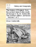 History of England, from the Earliest Times to the Death of George II by Dr Goldsmith the Seventh Edition, Corrected 2010 9781140792154 Front Cover
