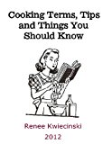 Cooking Terms, Tips and Things You Should Know 2013 9781493779154 Front Cover