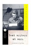 Beat Writers at Work 1st 1999 9780375752155 Front Cover
