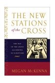 New Stations of the Cross The Way of the Cross According to Scripture 2003 9780385508155 Front Cover