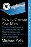 How to Change Your Mind: What the New Science of Psychedelics Teaches Us About Consciousness, Dying, Addiction, Depression, and Transcendence 2019 9780735224155 Front Cover