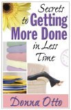 Secrets to Getting More Done in Less Time 2006 9780736917155 Front Cover